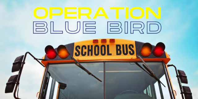 "A yellow school bus with the words ""operation blue bird"" superimposed on top."
